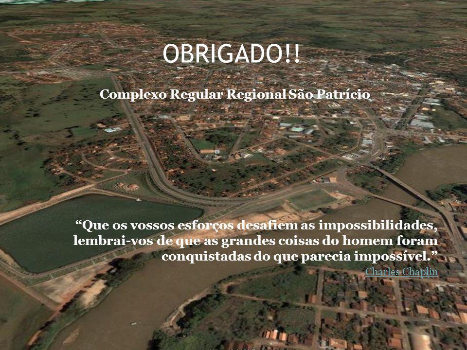OBRIGADO!! Complexo Regular Regional São Patrício Que os vossos esforços desafiem as impossibilidades, lembrai-vos de que as grandes coisas do homem f
