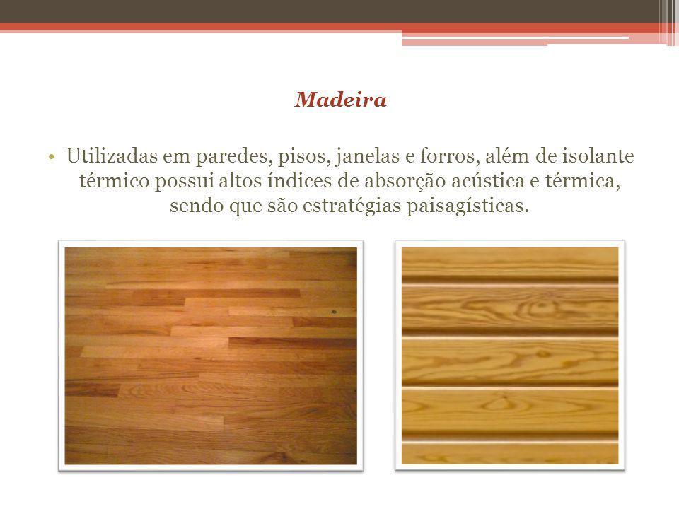Madeira Utilizadas em paredes, pisos, janelas e forros, além de isolante térmico possui altos índices de absorção acústica e térmica, sendo que são estratégias paisagísticas.