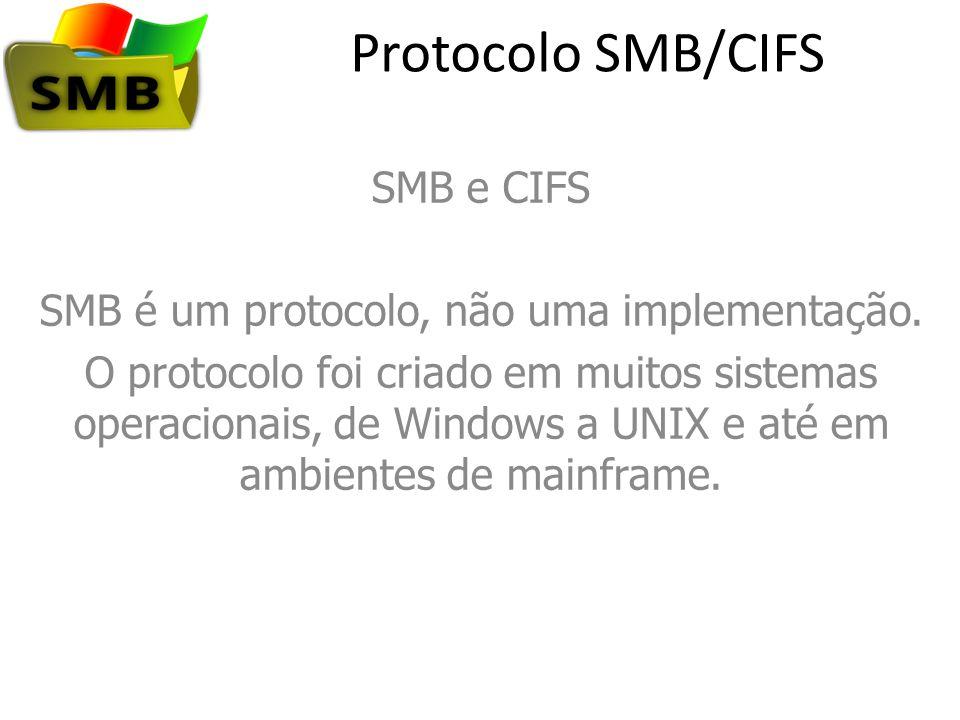Protocolo SMB/CIFS SMB e CIFS SMB é um protocolo, não uma implementação. O protocolo foi criado em muitos sistemas operacionais, de Windows a UNIX e a