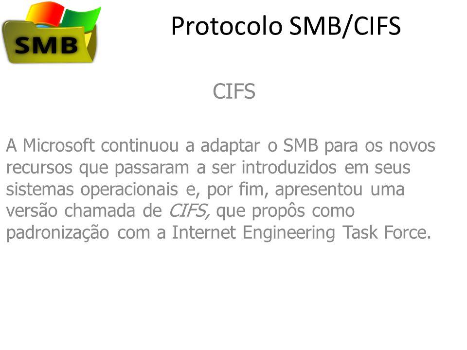 Protocolo SMB/CIFS CIFS A Microsoft continuou a adaptar o SMB para os novos recursos que passaram a ser introduzidos em seus sistemas operacionais e,