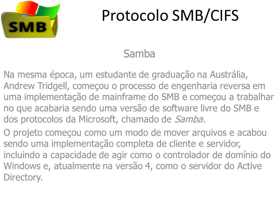 Protocolo SMB/CIFS Samba Na mesma época, um estudante de graduação na Austrália, Andrew Tridgell, começou o processo de engenharia reversa em uma impl