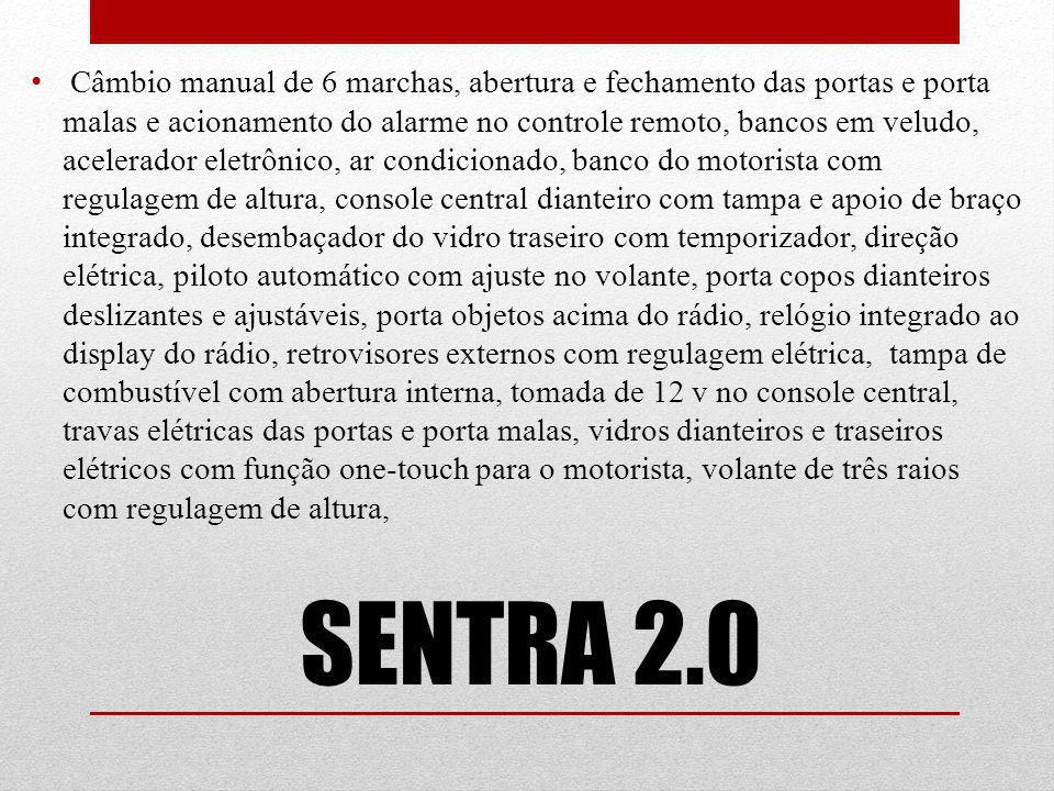 SENTRA 2.0 Câmbio manual de 6 marchas, abertura e fechamento das portas e porta malas e acionamento do alarme no controle remoto, bancos em veludo, ac