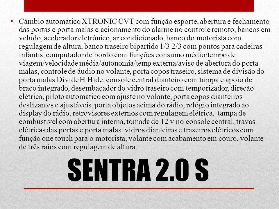 SENTRA 2.0 S Câmbio automático XTRONIC CVT com função esporte, abertura e fechamento das portas e porta malas e acionamento do alarme no controle remo