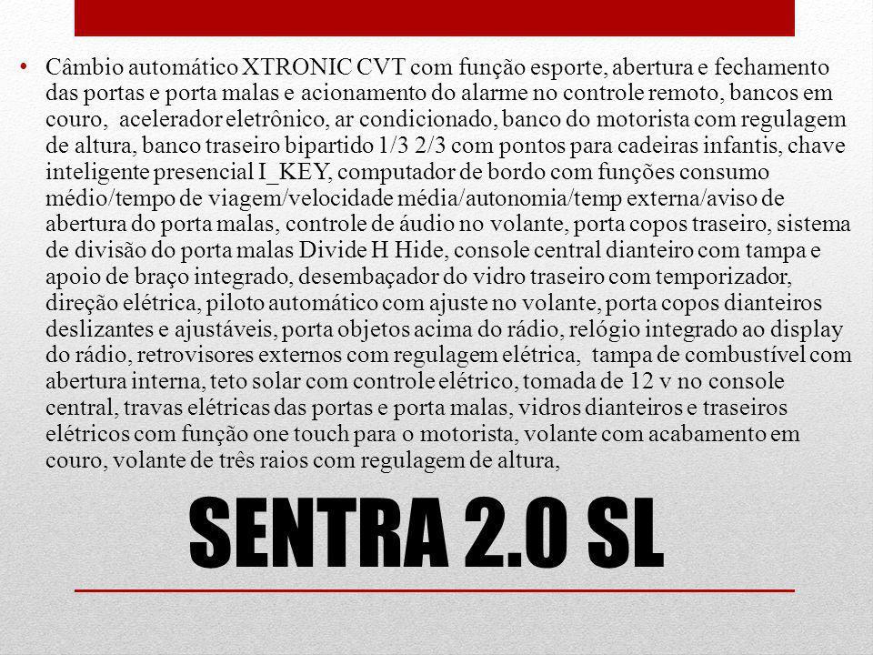 SENTRA 2.0 SL Câmbio automático XTRONIC CVT com função esporte, abertura e fechamento das portas e porta malas e acionamento do alarme no controle rem