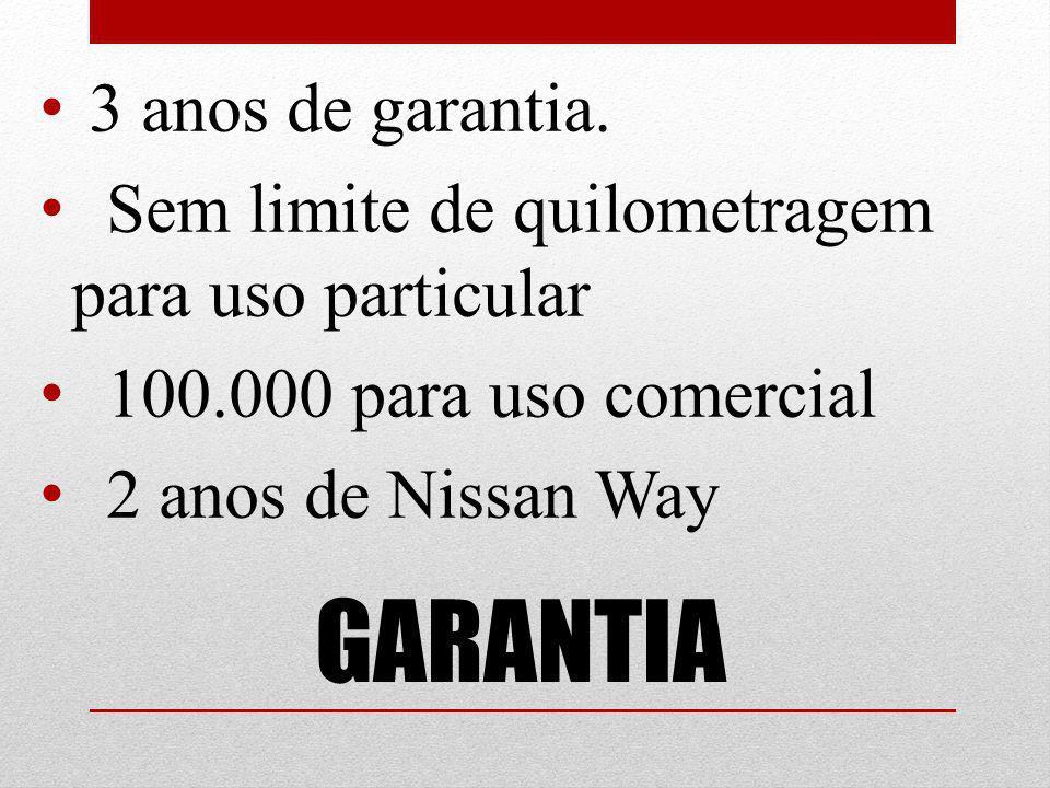GARANTIA 3 anos de garantia. Sem limite de quilometragem para uso particular 100.000 para uso comercial 2 anos de Nissan Way