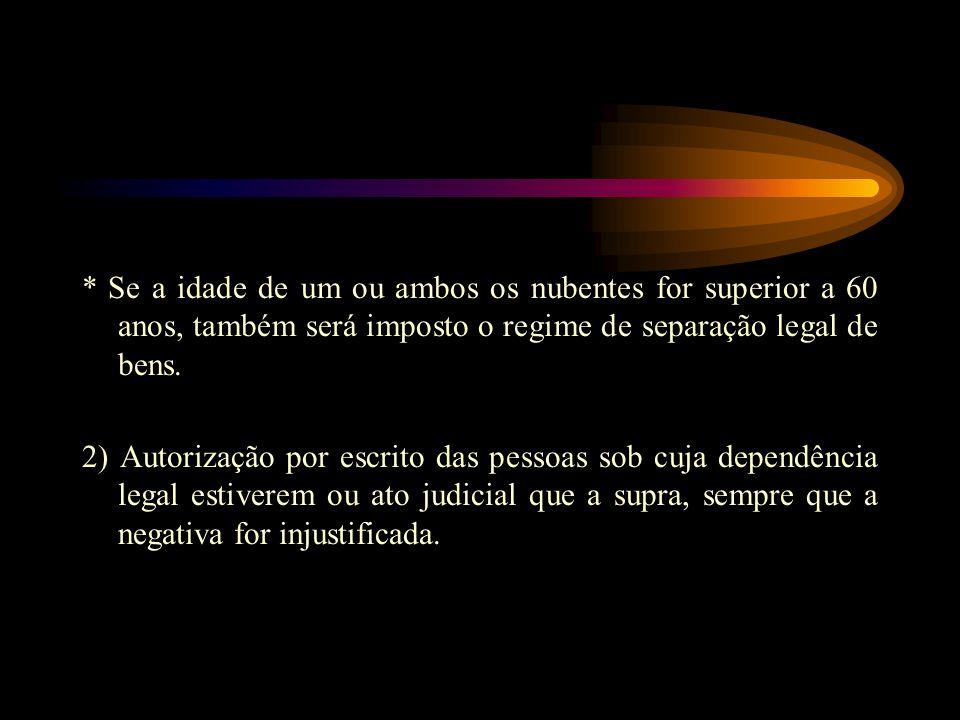 * Se a idade de um ou ambos os nubentes for superior a 60 anos, também será imposto o regime de separação legal de bens. 2) Autorização por escrito da
