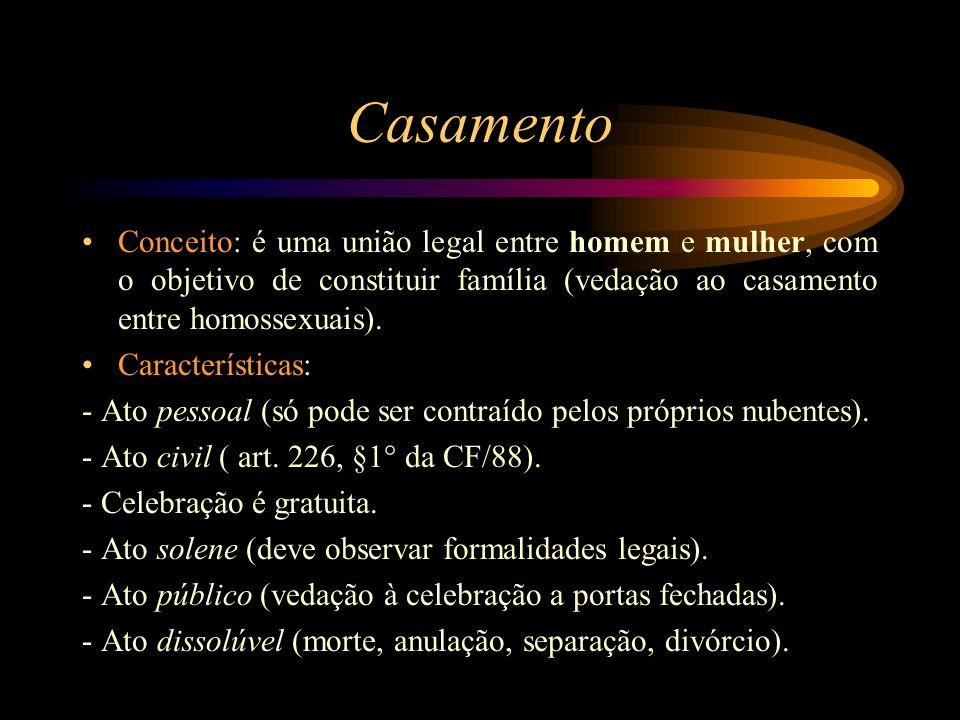 Casamento Conceito: é uma união legal entre homem e mulher, com o objetivo de constituir família (vedação ao casamento entre homossexuais). Caracterís