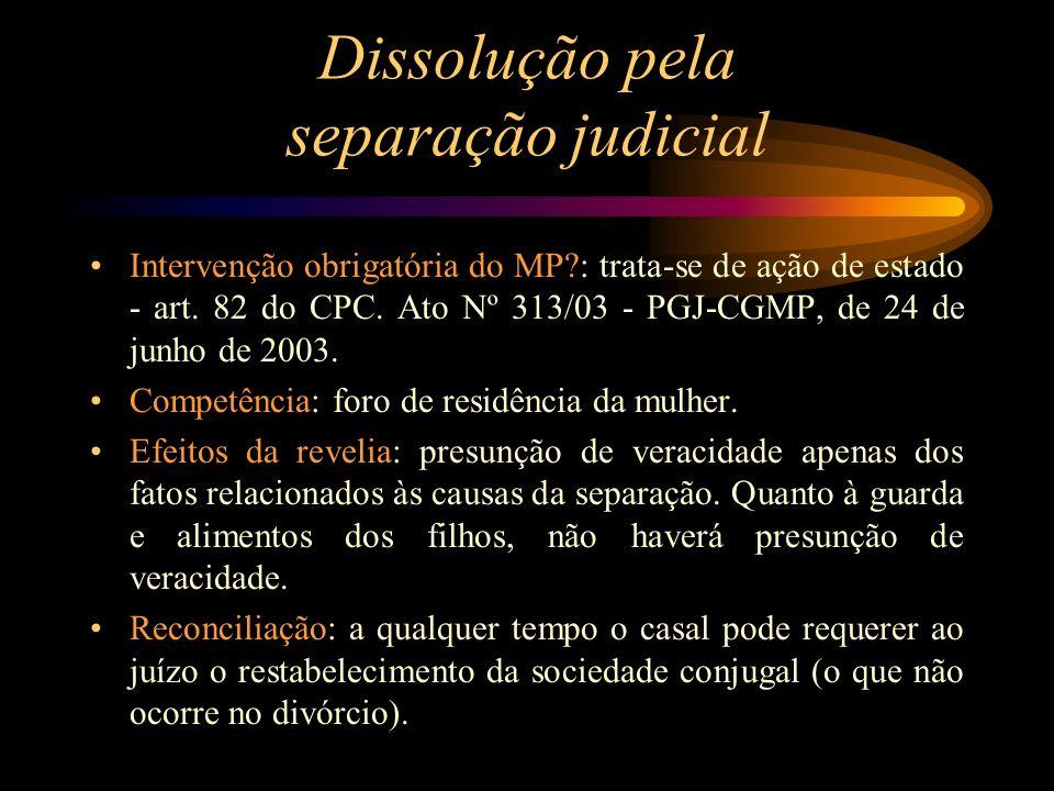 Dissolução pela separação judicial Intervenção obrigatória do MP?: trata-se de ação de estado - art. 82 do CPC. Ato Nº 313/03 - PGJ-CGMP, de 24 de jun
