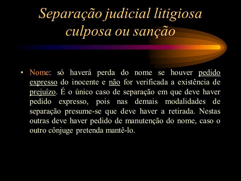 Separação judicial litigiosa culposa ou sanção Nome: só haverá perda do nome se houver pedido expresso do inocente e não for verificada a existência d