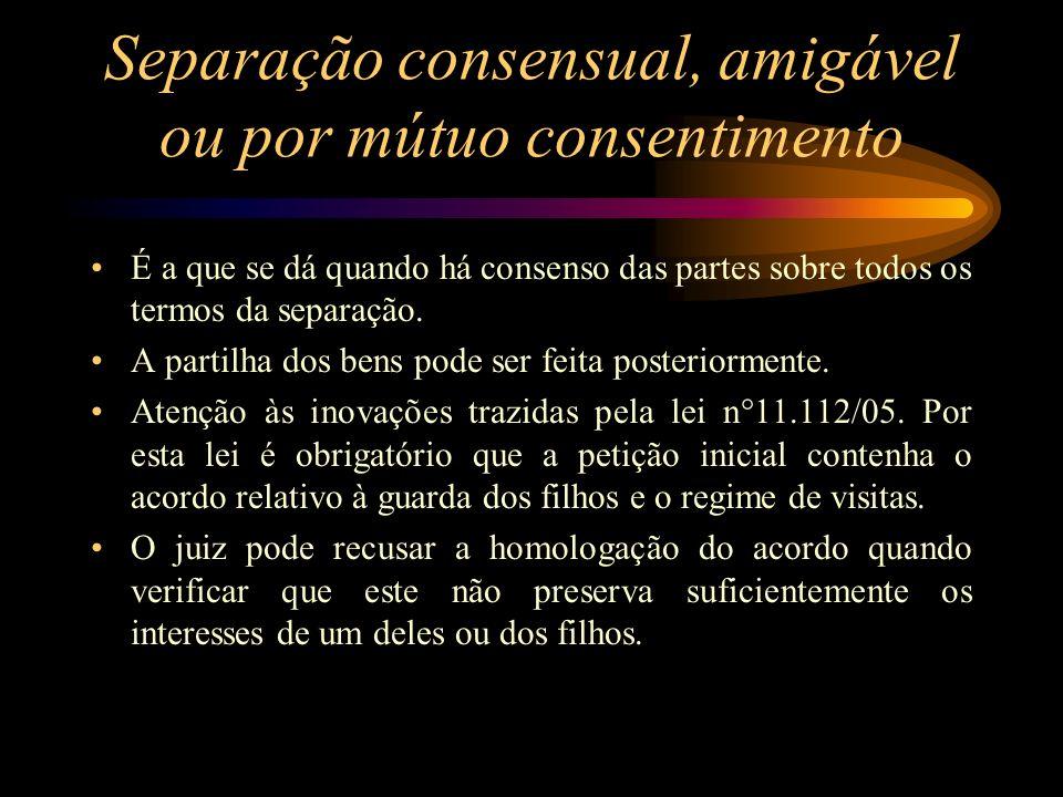Separação consensual, amigável ou por mútuo consentimento É a que se dá quando há consenso das partes sobre todos os termos da separação. A partilha d