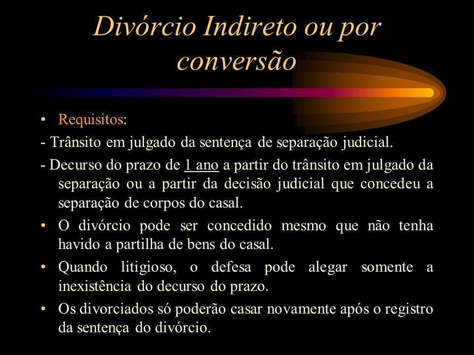 Divórcio Indireto ou por conversão Requisitos: - Trânsito em julgado da sentença de separação judicial. - Decurso do prazo de 1 ano a partir do trânsi