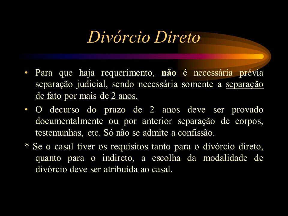Divórcio Direto Para que haja requerimento, não é necessária prévia separação judicial, sendo necessária somente a separação de fato por mais de 2 ano