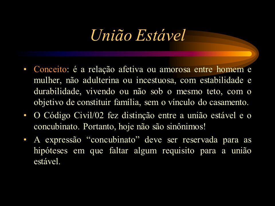 União Estável Conceito: é a relação afetiva ou amorosa entre homem e mulher, não adulterina ou incestuosa, com estabilidade e durabilidade, vivendo ou