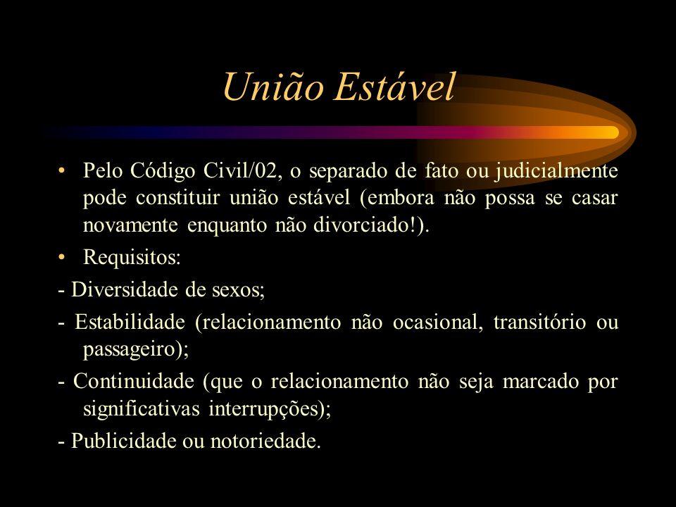 União Estável Pelo Código Civil/02, o separado de fato ou judicialmente pode constituir união estável (embora não possa se casar novamente enquanto nã