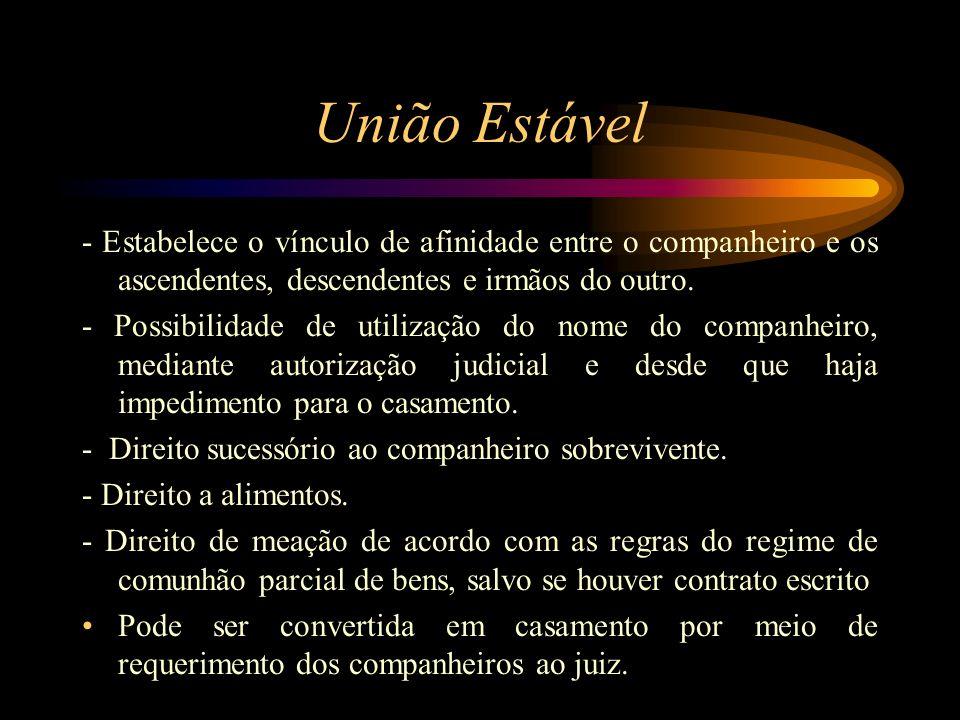 União Estável - Estabelece o vínculo de afinidade entre o companheiro e os ascendentes, descendentes e irmãos do outro. - Possibilidade de utilização