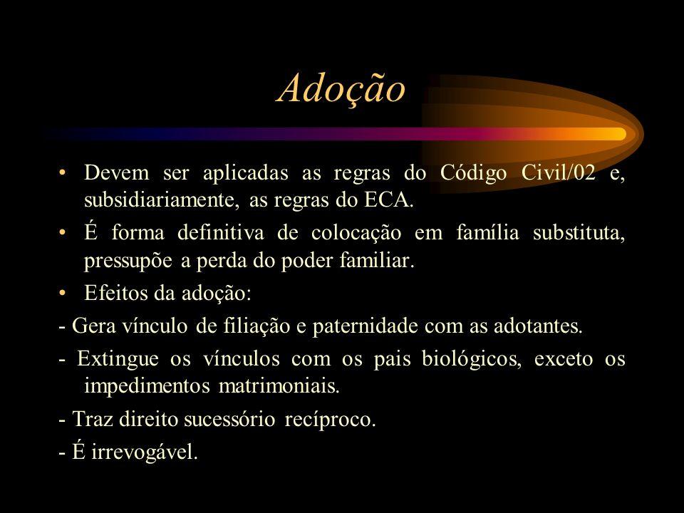 Adoção Devem ser aplicadas as regras do Código Civil/02 e, subsidiariamente, as regras do ECA. É forma definitiva de colocação em família substituta,