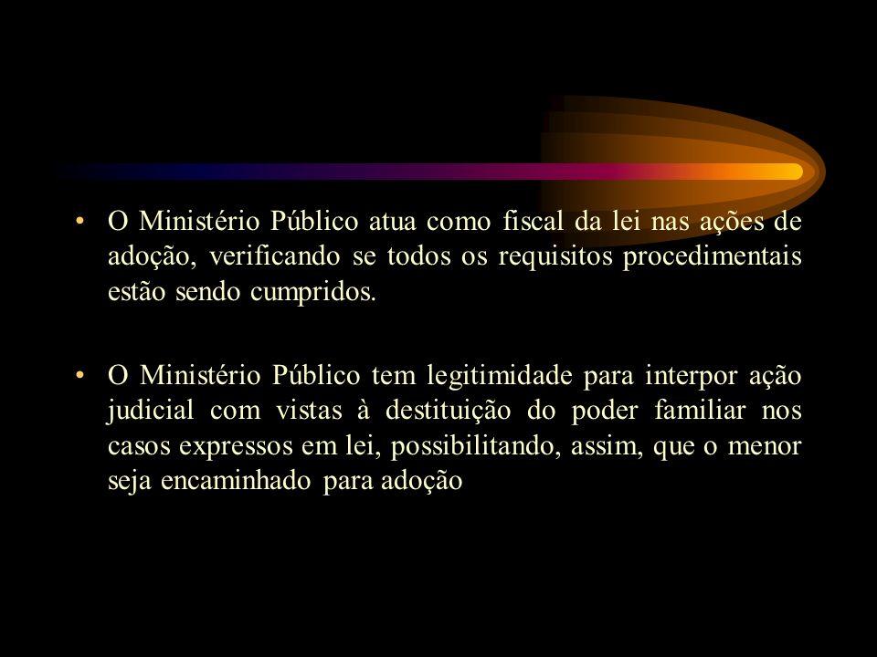 O Ministério Público atua como fiscal da lei nas ações de adoção, verificando se todos os requisitos procedimentais estão sendo cumpridos. O Ministéri