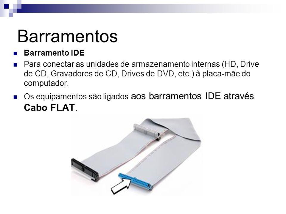 Barramentos Barramento IDE Para conectar as unidades de armazenamento internas (HD, Drive de CD, Gravadores de CD, Drives de DVD, etc.) à placa-mãe do