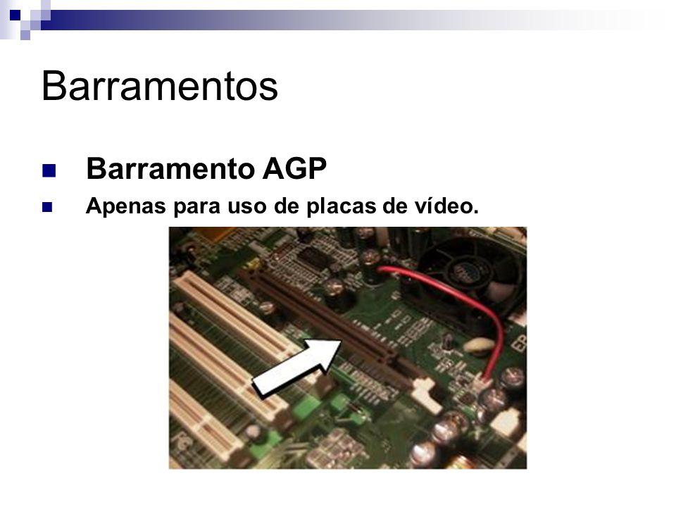 Barramentos Barramento AGP Apenas para uso de placas de vídeo.