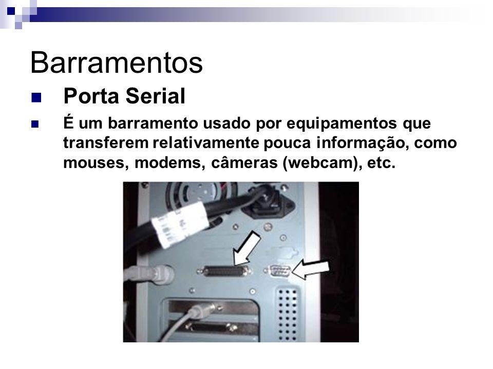 Barramentos Porta Serial É um barramento usado por equipamentos que transferem relativamente pouca informação, como mouses, modems, câmeras (webcam),