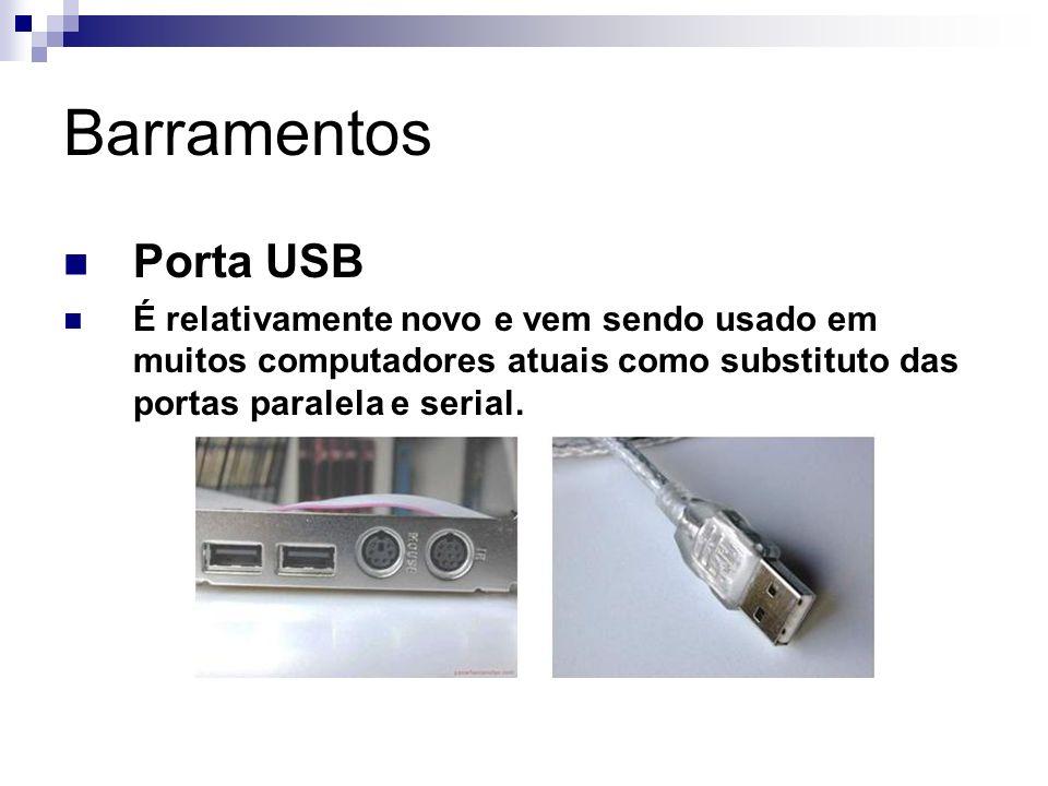 Barramentos Porta USB É relativamente novo e vem sendo usado em muitos computadores atuais como substituto das portas paralela e serial.