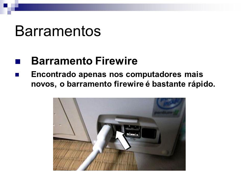 Barramentos Barramento Firewire Encontrado apenas nos computadores mais novos, o barramento firewire é bastante rápido.