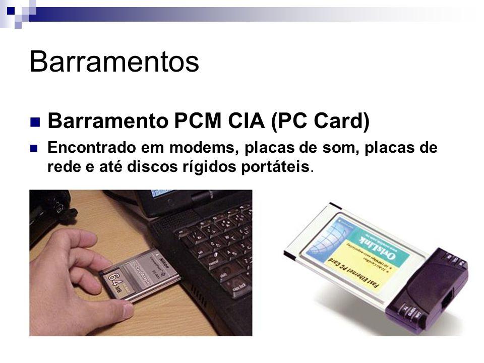 Barramentos Barramento PCM CIA (PC Card) Encontrado em modems, placas de som, placas de rede e até discos rígidos portáteis.