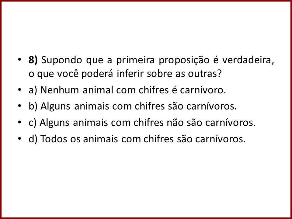 8) Supondo que a primeira proposição é verdadeira, o que você poderá inferir sobre as outras? a) Nenhum animal com chifres é carnívoro. b) Alguns anim