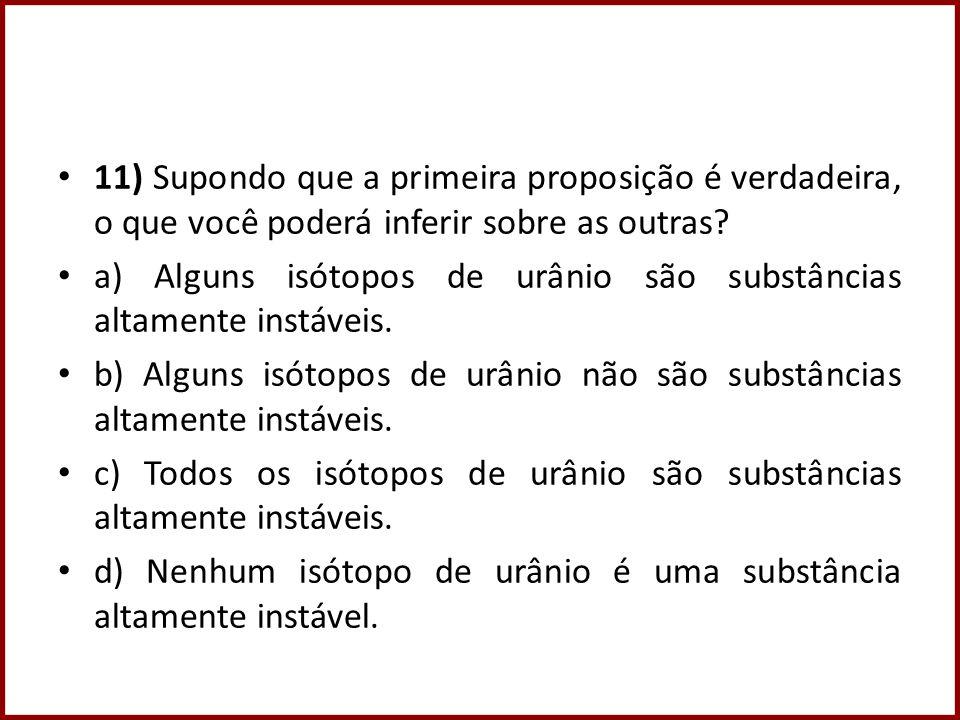 11) Supondo que a primeira proposição é verdadeira, o que você poderá inferir sobre as outras.