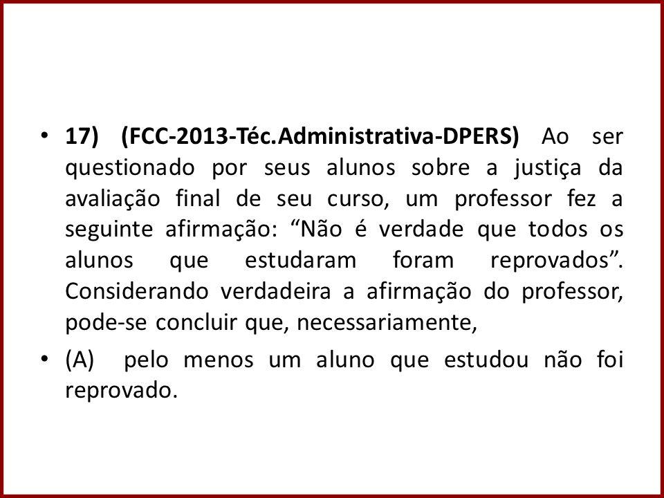17) (FCC-2013-Téc.Administrativa-DPERS) Ao ser questionado por seus alunos sobre a justiça da avaliação final de seu curso, um professor fez a seguinte afirmação: Não é verdade que todos os alunos que estudaram foram reprovados.