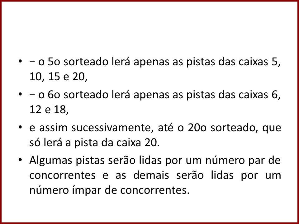 o 5o sorteado lerá apenas as pistas das caixas 5, 10, 15 e 20, o 6o sorteado lerá apenas as pistas das caixas 6, 12 e 18, e assim sucessivamente, até o 20o sorteado, que só lerá a pista da caixa 20.