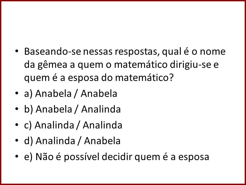 Baseando-se nessas respostas, qual é o nome da gêmea a quem o matemático dirigiu-se e quem é a esposa do matemático? a) Anabela / Anabela b) Anabela /
