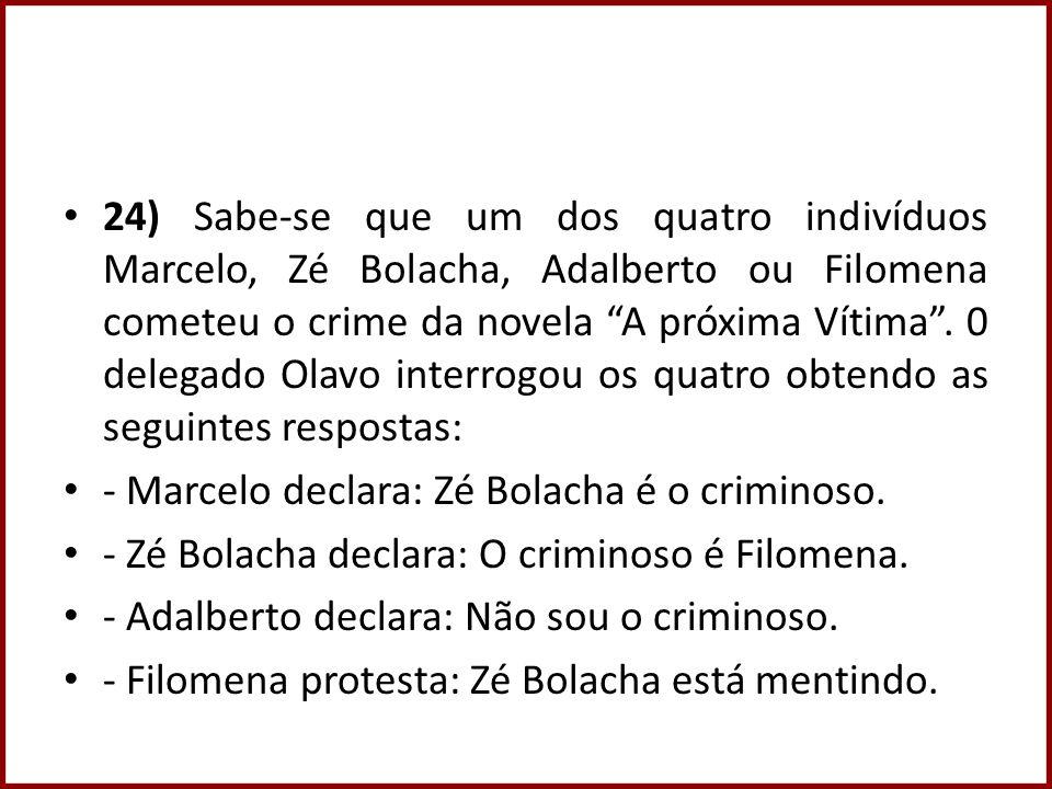 24) Sabe-se que um dos quatro indivíduos Marcelo, Zé Bolacha, Adalberto ou Filomena cometeu o crime da novela A próxima Vítima. 0 delegado Olavo inter