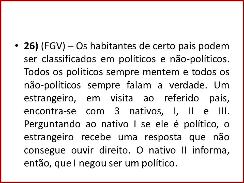 26) (FGV) – Os habitantes de certo país podem ser classificados em políticos e não-políticos. Todos os políticos sempre mentem e todos os não-político