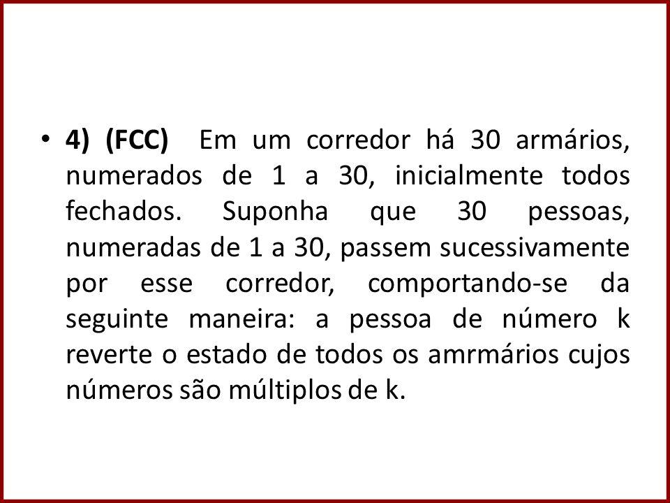 4) (FCC) Em um corredor há 30 armários, numerados de 1 a 30, inicialmente todos fechados. Suponha que 30 pessoas, numeradas de 1 a 30, passem sucessiv