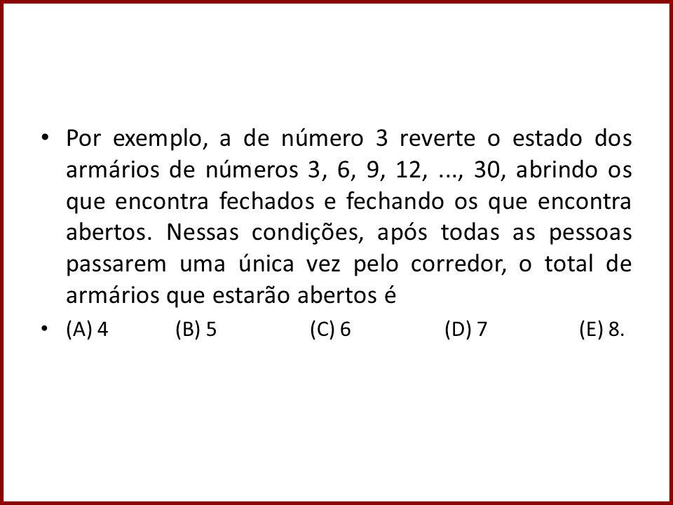 Por exemplo, a de número 3 reverte o estado dos armários de números 3, 6, 9, 12,..., 30, abrindo os que encontra fechados e fechando os que encontra abertos.