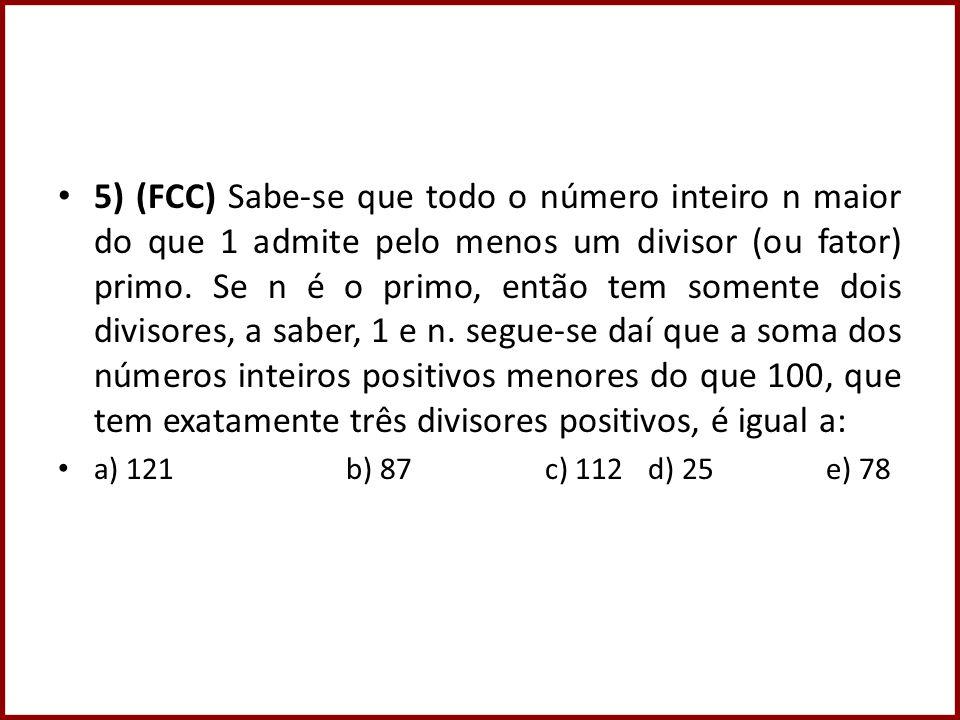 5) (FCC) Sabe-se que todo o número inteiro n maior do que 1 admite pelo menos um divisor (ou fator) primo. Se n é o primo, então tem somente dois divi