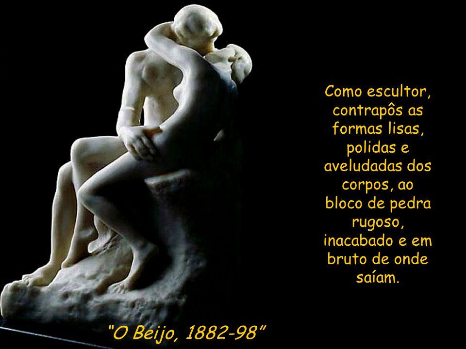 O Beijo, 1882-98 Como escultor, contrapôs as formas lisas, polidas e aveludadas dos corpos, ao bloco de pedra rugoso, inacabado e em bruto de onde saíam.