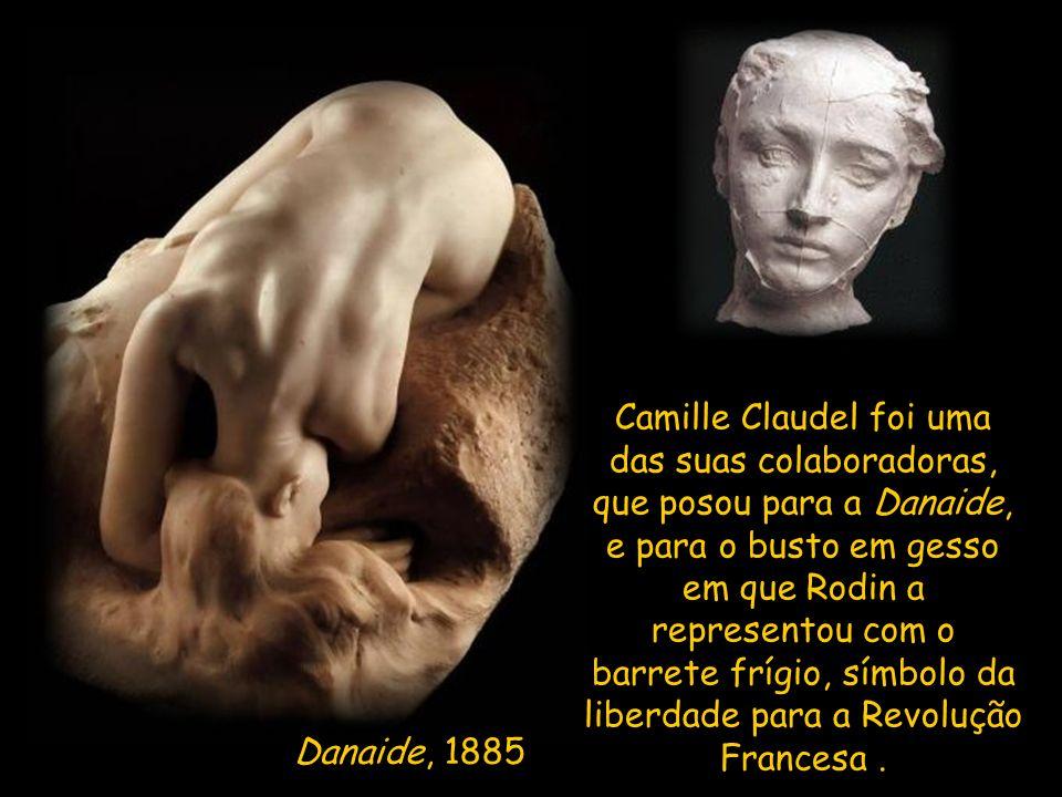 Camille Claudel foi uma das suas colaboradoras, que posou para a Danaide, e para o busto em gesso em que Rodin a representou com o barrete frígio, símbolo da liberdade para a Revolução Francesa.