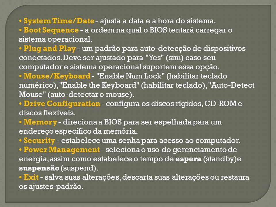 System Time/Date - ajusta a data e a hora do sistema.