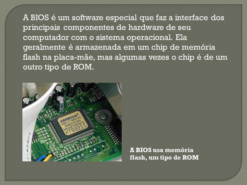 A BIOS é um software especial que faz a interface dos principais componentes de hardware de seu computador com o sistema operacional.