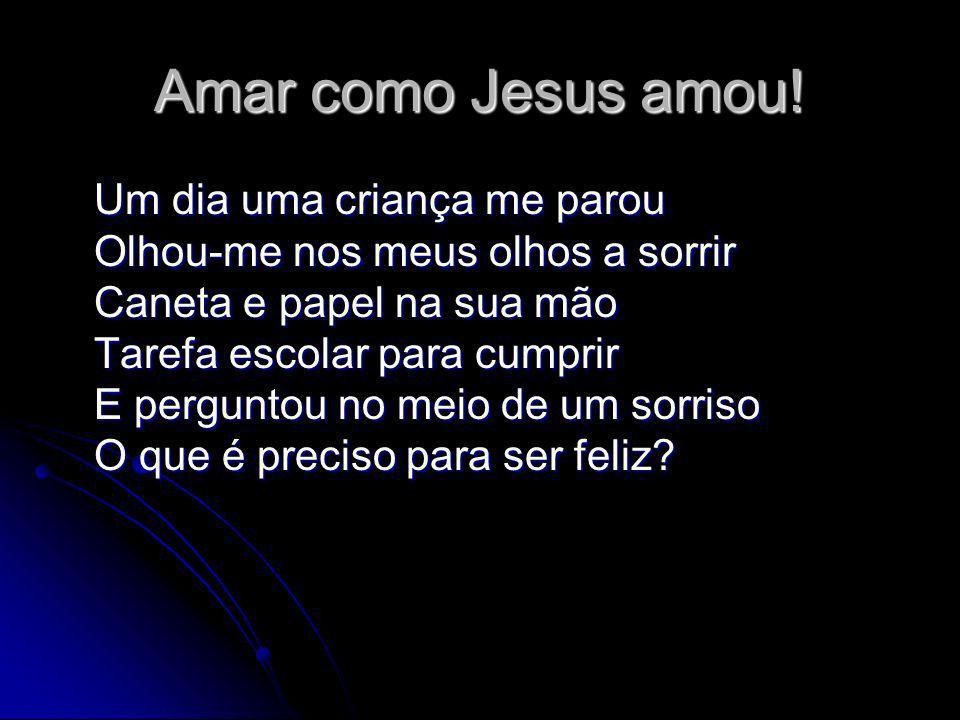 Amar como Jesus amou.