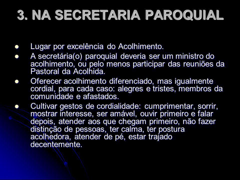 3.NA SECRETARIA PAROQUIAL Lugar por excelência do Acolhimento.