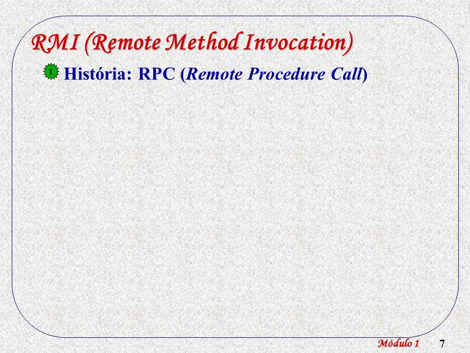 8 RMI (Remote Method Invocation) História: RPC (Remote Procedure Call) Conceito de RMI (RPC evoluiu para RMI) 1 2 Módulo 1