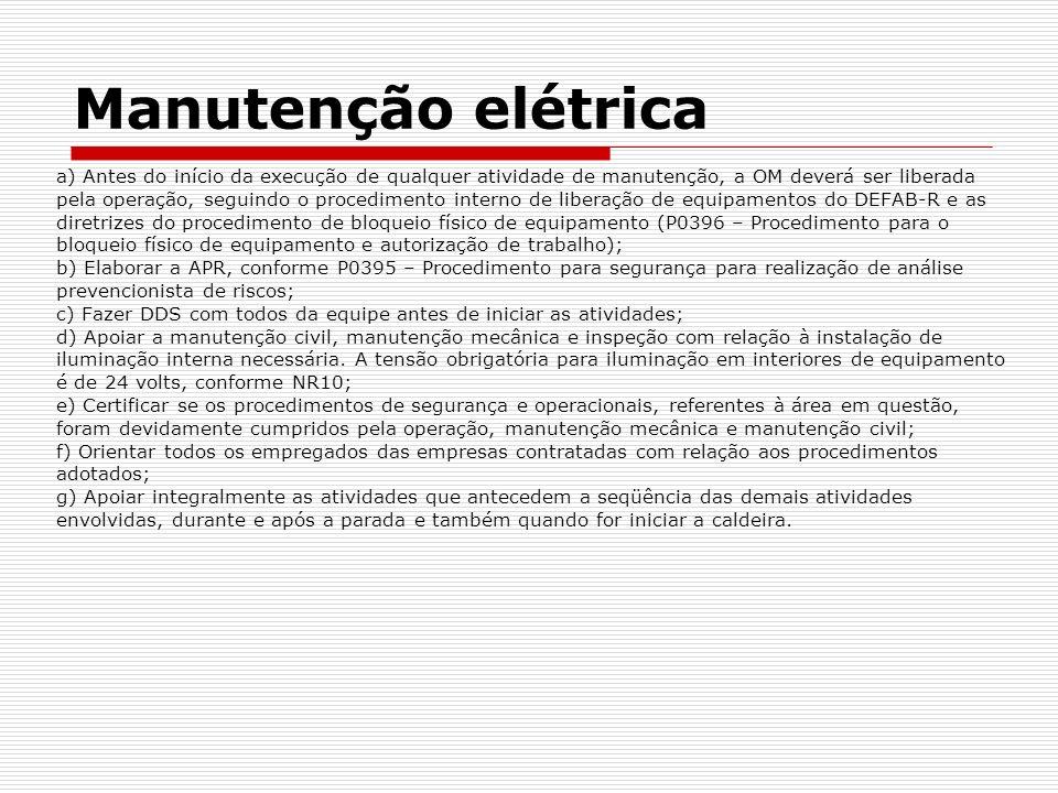 Manutenção elétrica a) Antes do início da execução de qualquer atividade de manutenção, a OM deverá ser liberada pela operação, seguindo o procediment