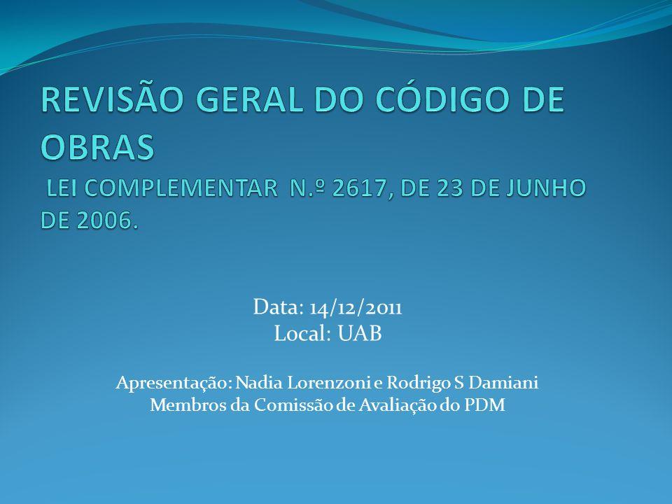 Data: 14/12/2011 Local: UAB Apresentação: Nadia Lorenzoni e Rodrigo S Damiani Membros da Comissão de Avaliação do PDM