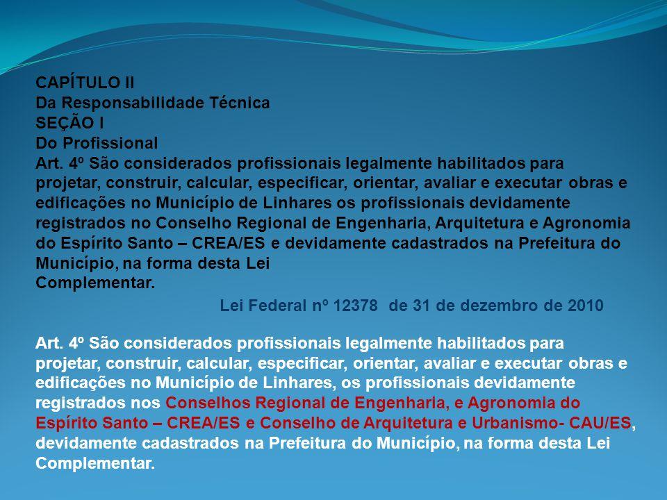 CAPÍTULO II Da Responsabilidade Técnica SEÇÃO I Do Profissional Art. 4º São considerados profissionais legalmente habilitados para projetar, construir