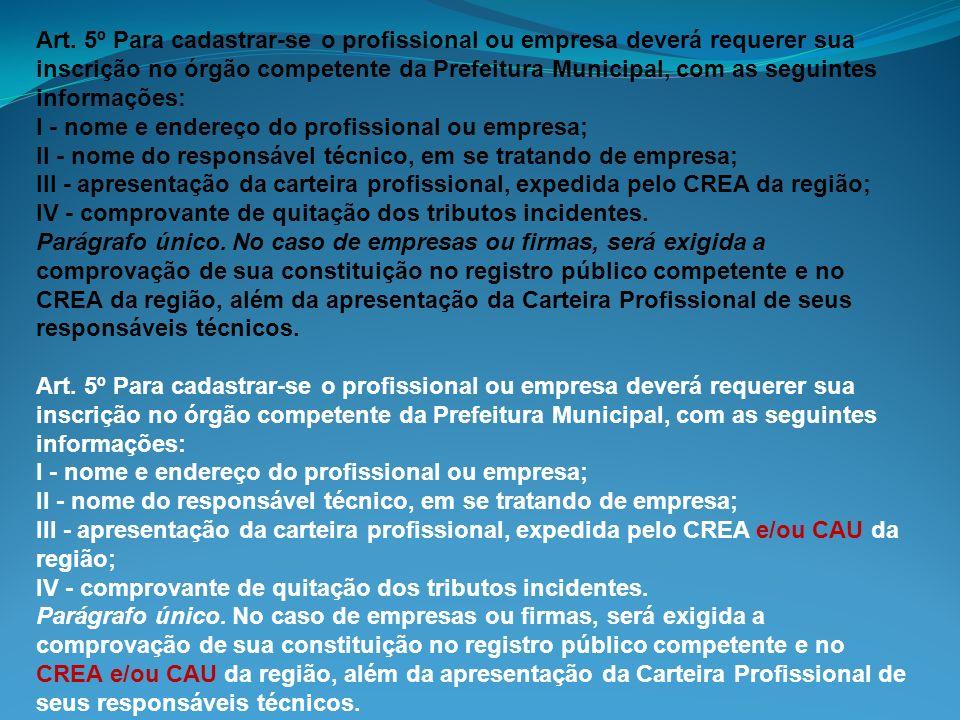 Art. 5º Para cadastrar-se o profissional ou empresa deverá requerer sua inscrição no órgão competente da Prefeitura Municipal, com as seguintes inform