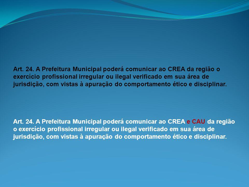 Art. 24. A Prefeitura Municipal poderá comunicar ao CREA da região o exercício profissional irregular ou ilegal verificado em sua área de jurisdição,