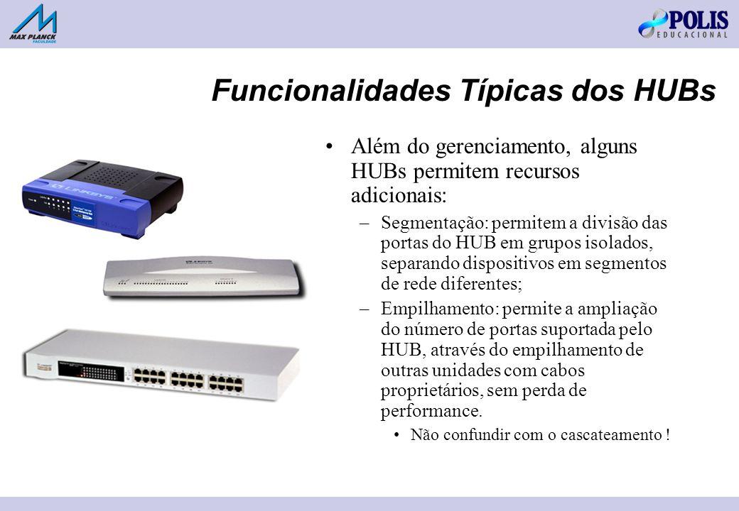 Funcionalidades Típicas dos HUBs Além do gerenciamento, alguns HUBs permitem recursos adicionais: –Segmentação: permitem a divisão das portas do HUB e